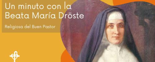 Un minuto con la Beata María Dröste